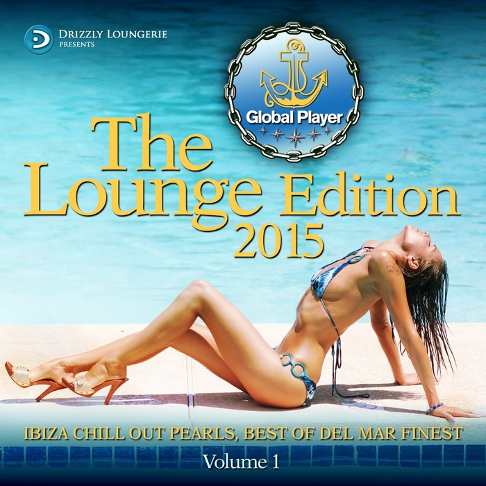VARIOUS - Global Player 2015 Lounge Edition Volume 1 Ibiza Chill Out Pearls Best Of Del Mar Finest