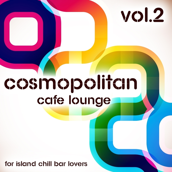 VARIOUS - Cosmopolitan Cafe Lounge Volume 2 For Island Chill Bar Lovers