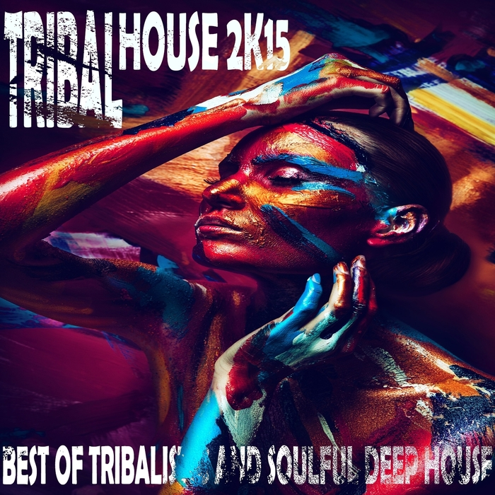 VARIOUS - Tribal House 2K15: Best Of Tribalistic & Soulful Deep HousE