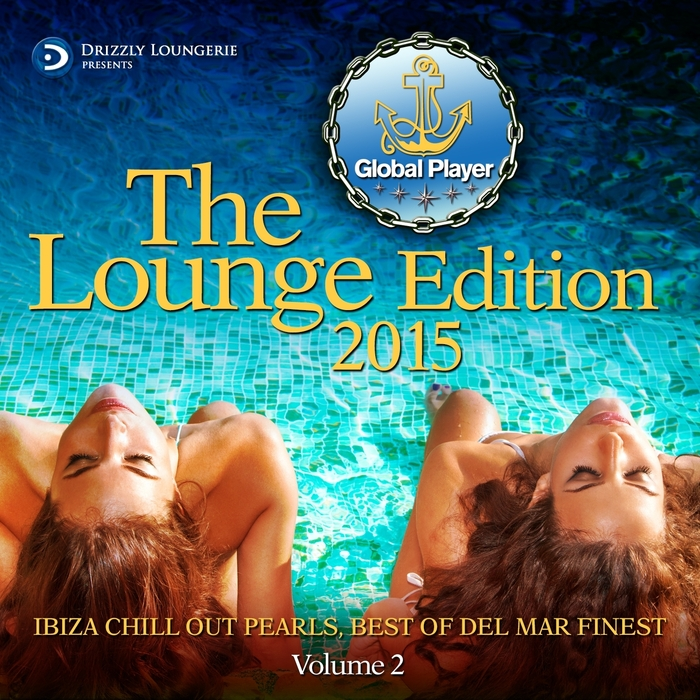 VARIOUS - Global Player 2015 Lounge Edition Volume 2 Ibiza Chill Out Pearls Best Of Del Mar Finest