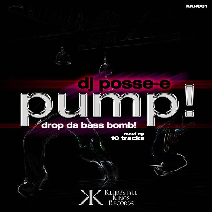 DJ POSSE E - Pump! Drop Da Bass Bomb (remixes)