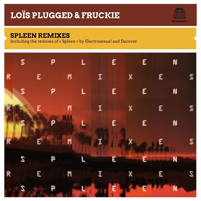 LOIS PLUGGED/FRUCKIE - Spleen (remixes)