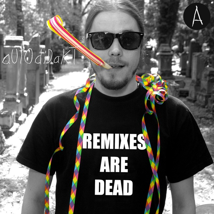 AUTODIDAKT - Remixes Are Dead Pt A: Mahtrasher Edition