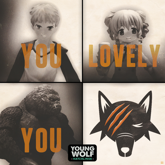 YOUNG WOLF HATCHLINGS - You Lovely You (YWH Version)