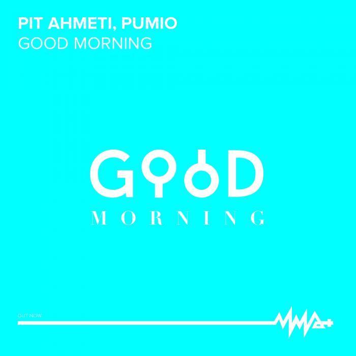 PIT AHMETI/PUMIO - Good Morning