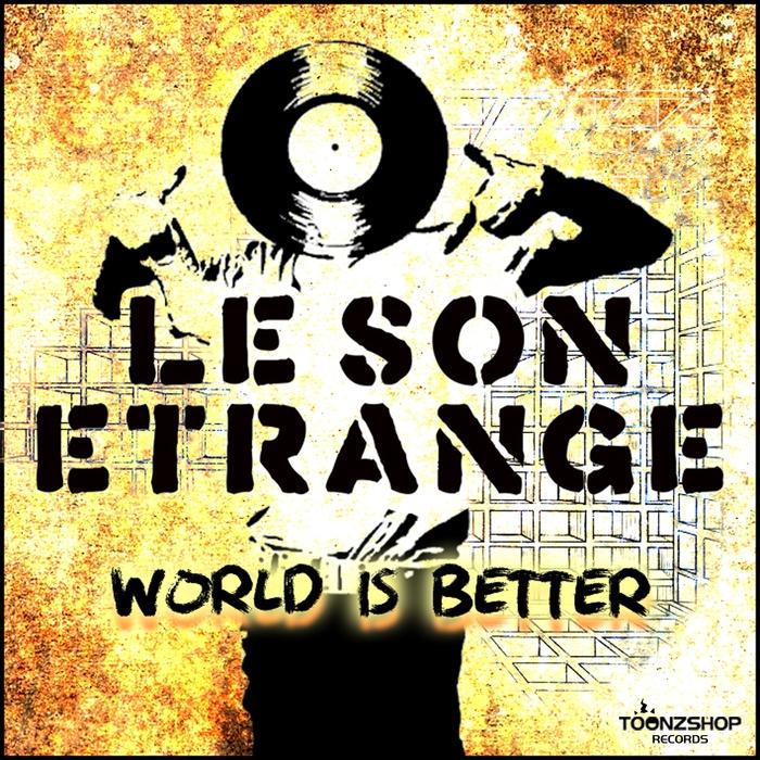 LE SON ETRANGE - World Is Better