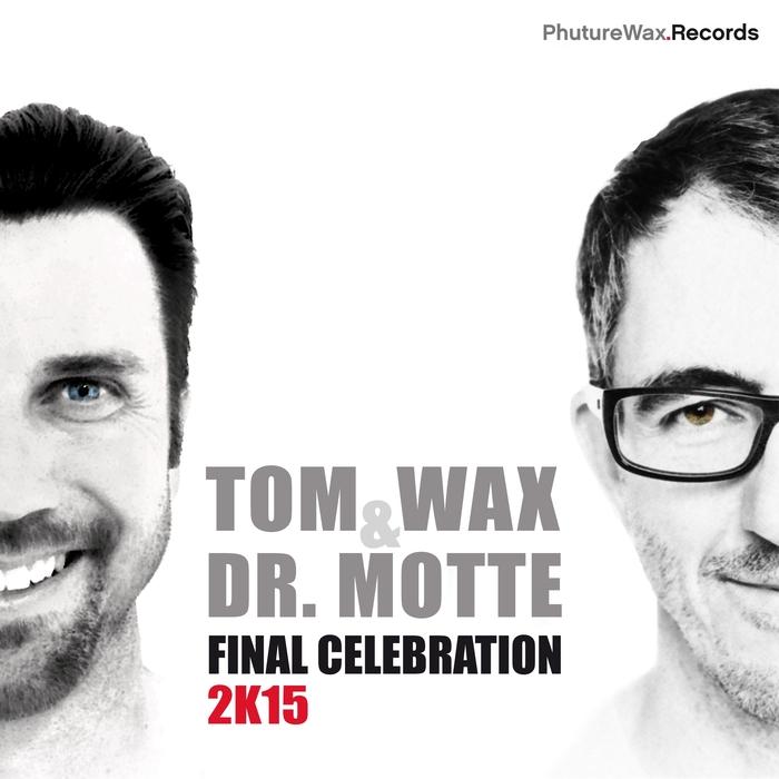 WAX, Tom/DR MOTTE - Final Celebration 2K15