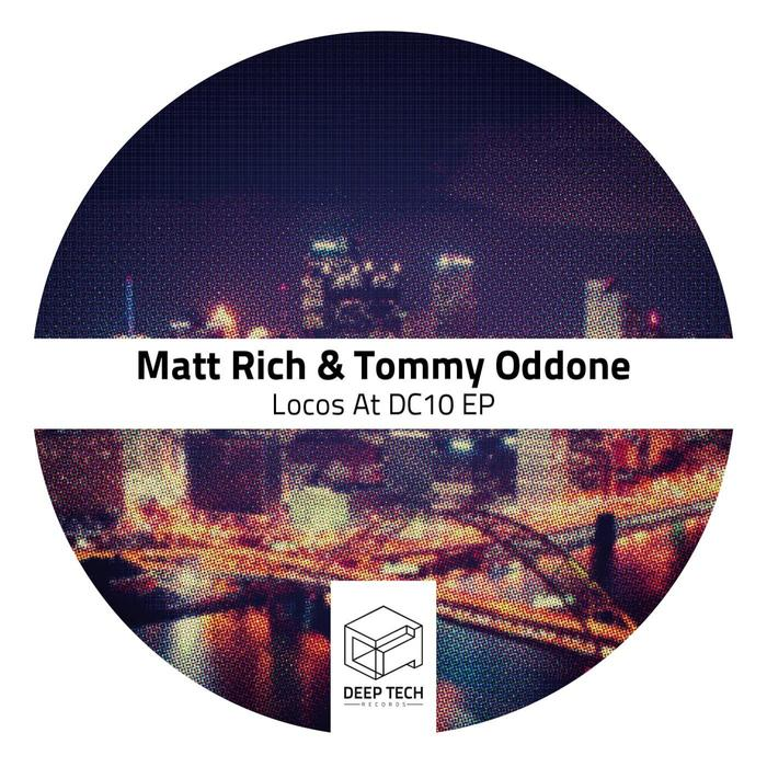 RICH, Matt/TOMMY ODDONE - Locos At DC10 EP