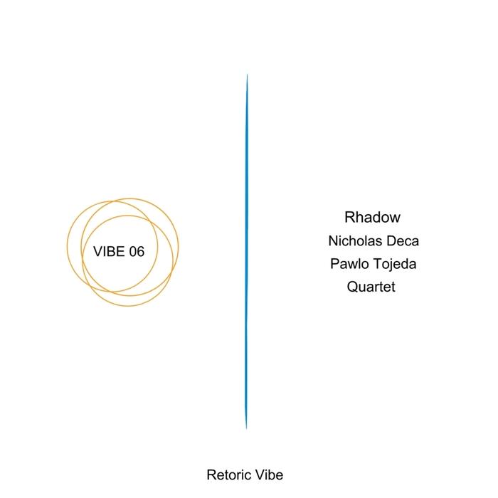 RHADOW/NICHOLAS DECA/PAWLO TOJEDA/QUARTET - Vibe 06