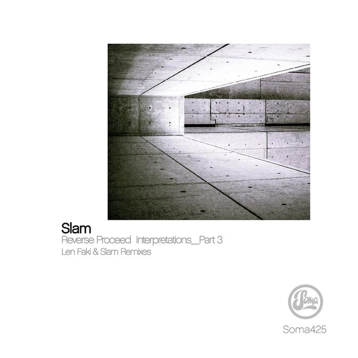 SLAM - Reverse Proceed Interpretations Part 3 (Len Faki Remixes)