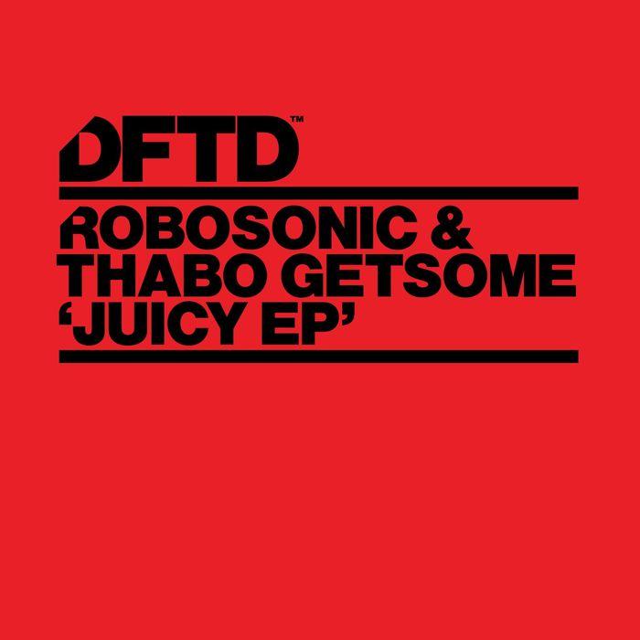 ROBOSONIC/THABO GETSOME - Juicy EP