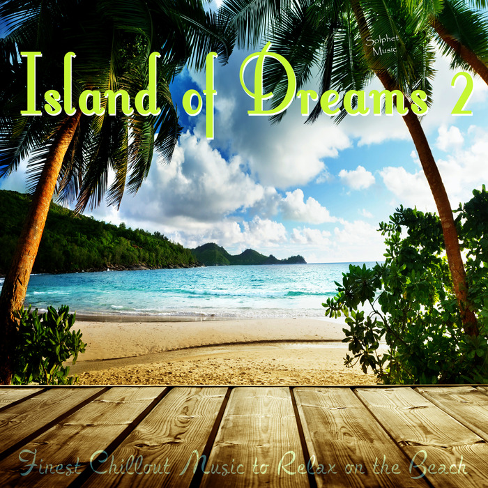 VARIOUS - Island Of Dreams 2 Finest Chillout Music To Relax On The Beach