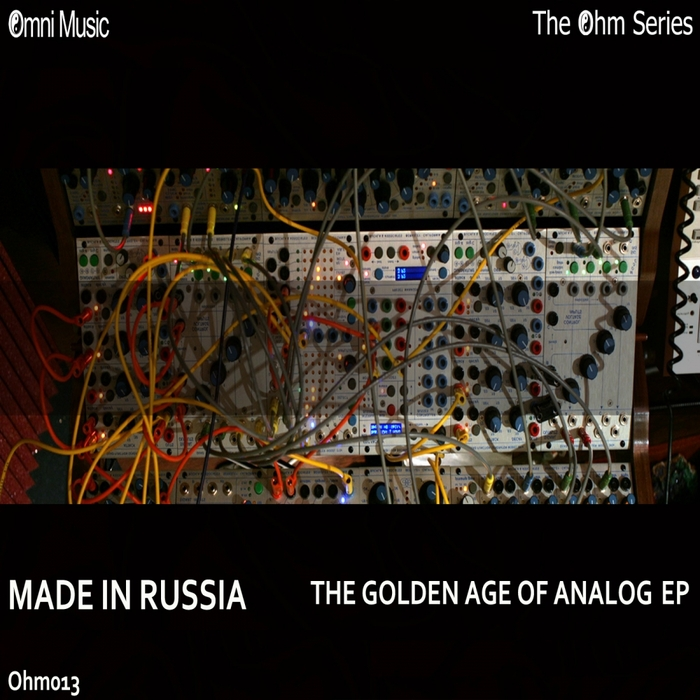 MADE IN RUSSIA - The Ohm Series: The Golden Age Of Analog EP