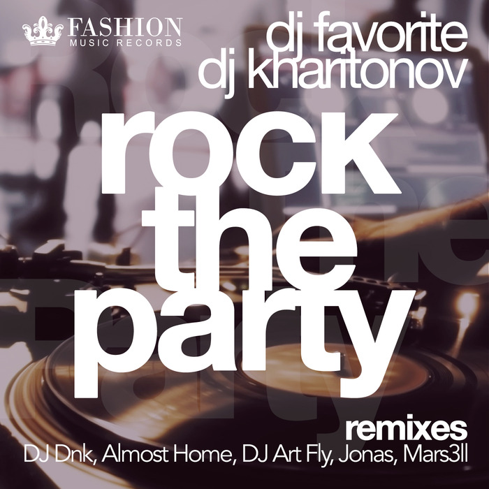 DJ FAVORITE/DJ KHARITONOV - Rock The Party (remixes)