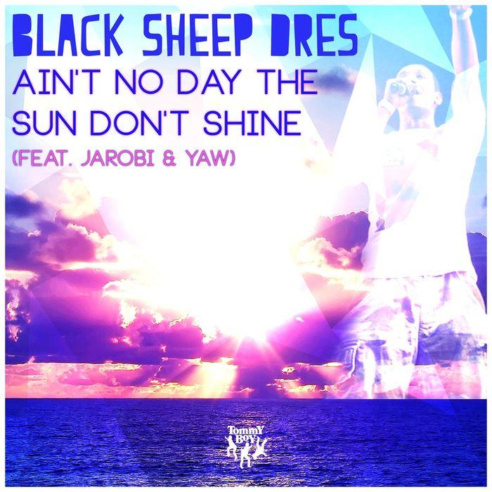 BLACK SHEEP DRES - Ain't No Day The Sun Don't Shine (feat. Jarobi & Yaw)