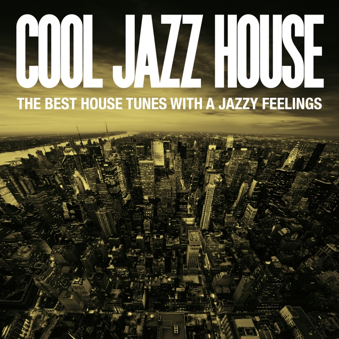 various cool jazz house the best house tunes with a jazzy