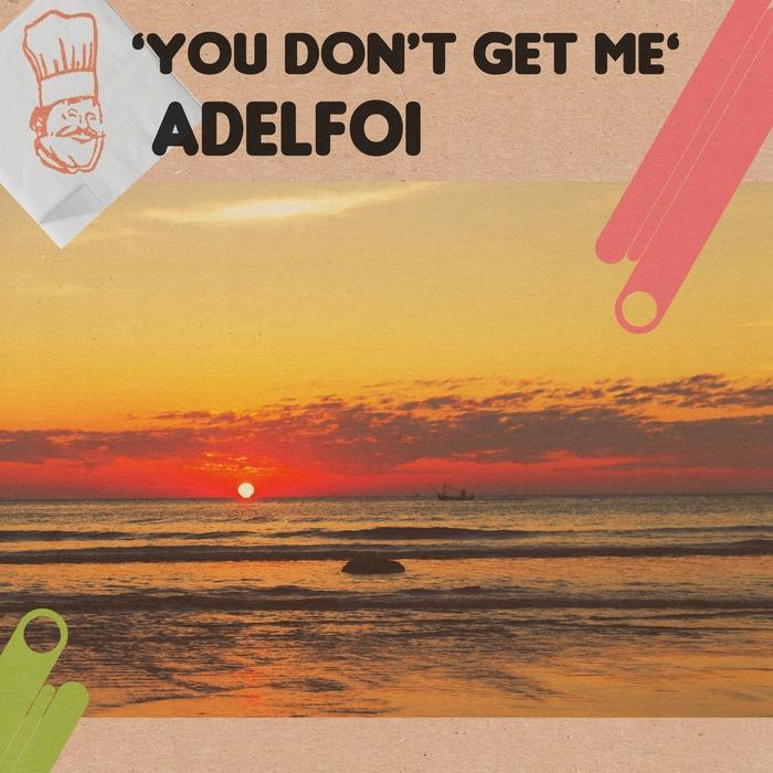 ADELFOI - You Don't Get Me