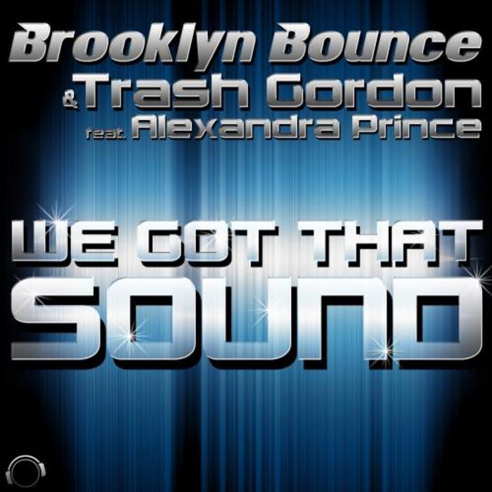 BROOKLYN BOUNCE/TRASH GORDON feat ALEXANDRA PRINCE - We Got That Sound