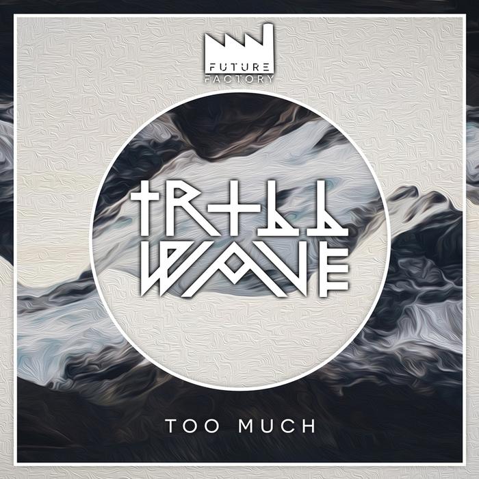 TRILLWAVE - Too Much