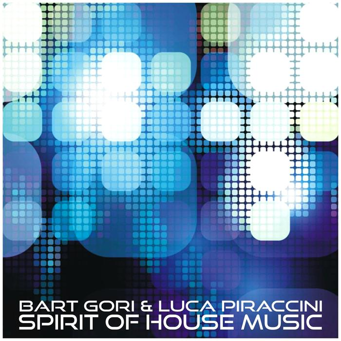 GORI, Bart/LUCA PIRACCINI - Spirit Of House Music