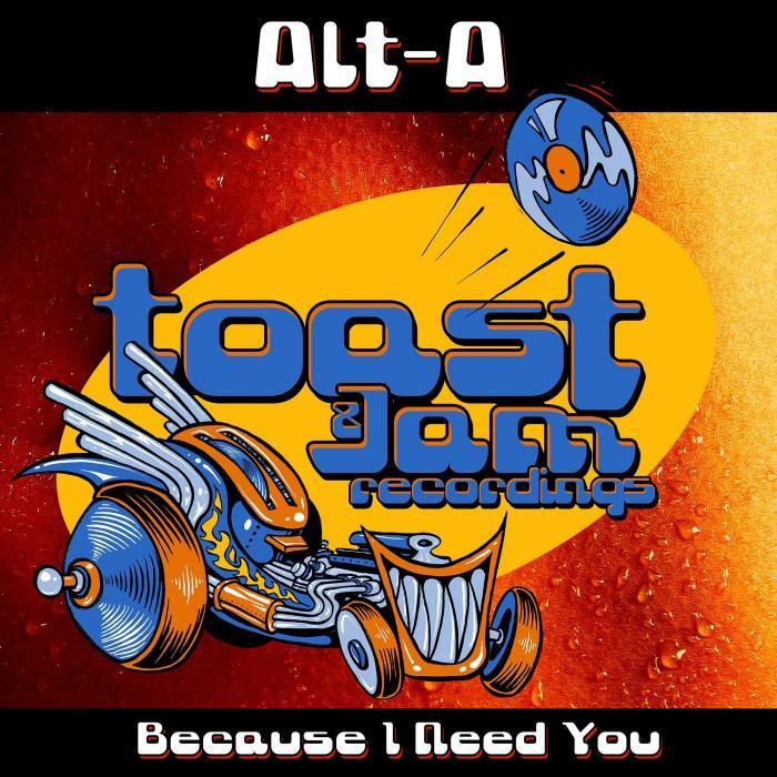 ALT A - Because I Need You