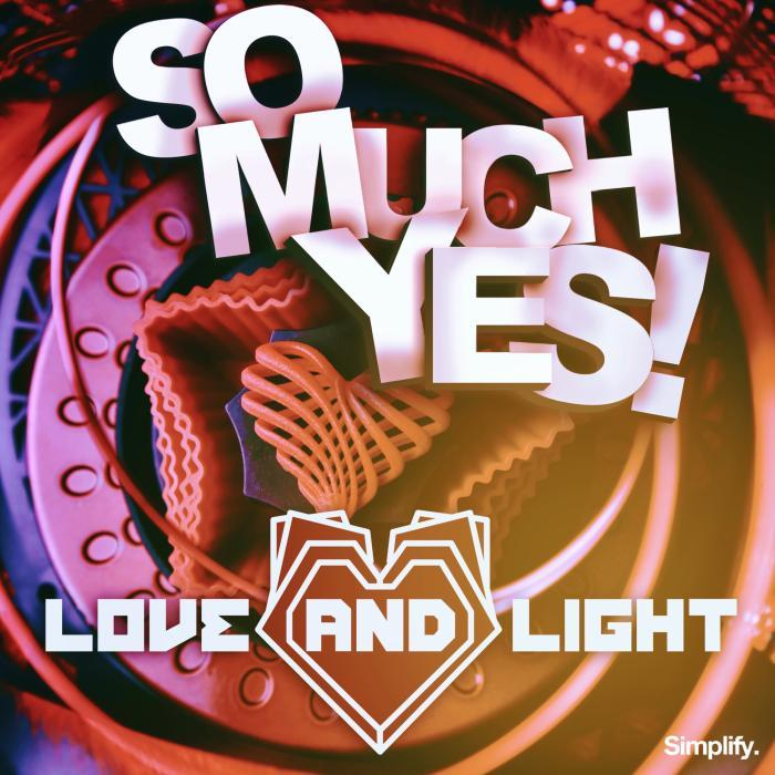 LOVE & LIGHT - So Much Yes!