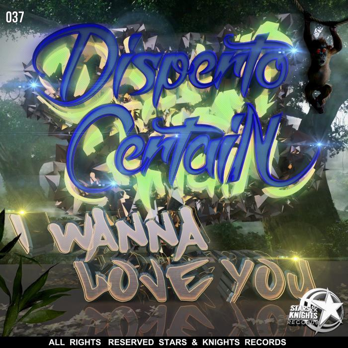 DISPERTO CERTAIN - I Wanna Love You (Explicit)