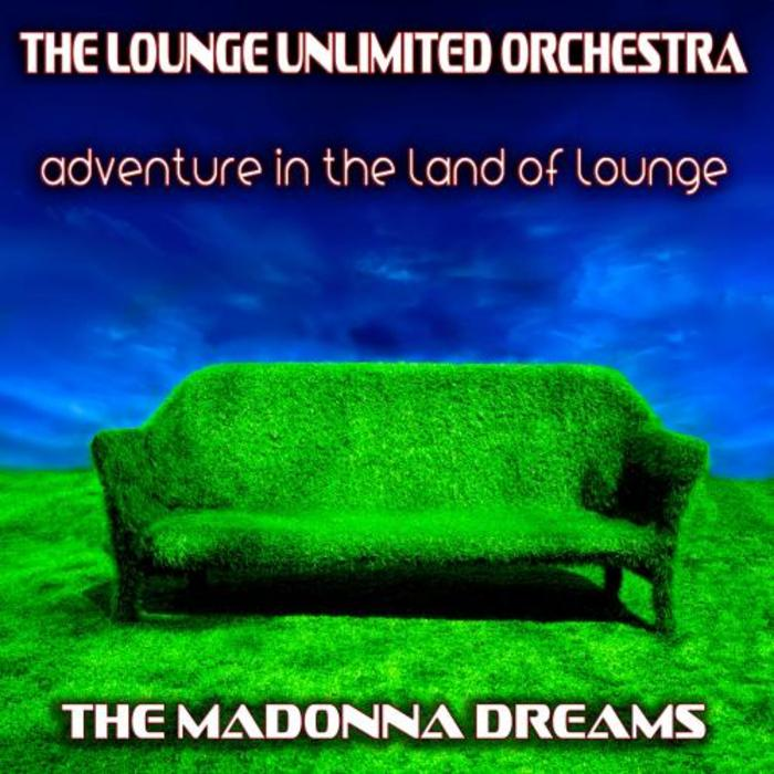 LOUNGE UNLIMITED ORCHESTRA, The - Adventure In The Land Of Lounge: The Madonna Dreams
