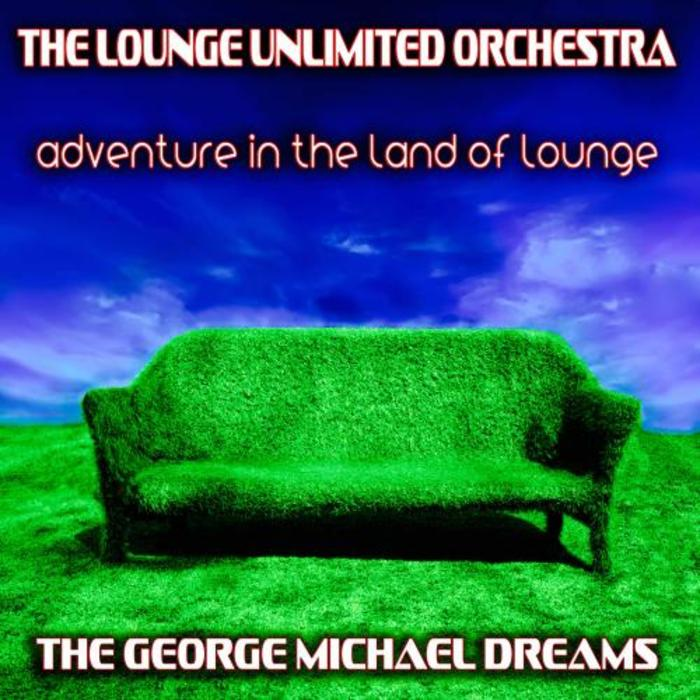 LOUNGE UNLIMITED ORCHESTRA, The - Adventure In The Land Of Lounge: The George Michael Dreams
