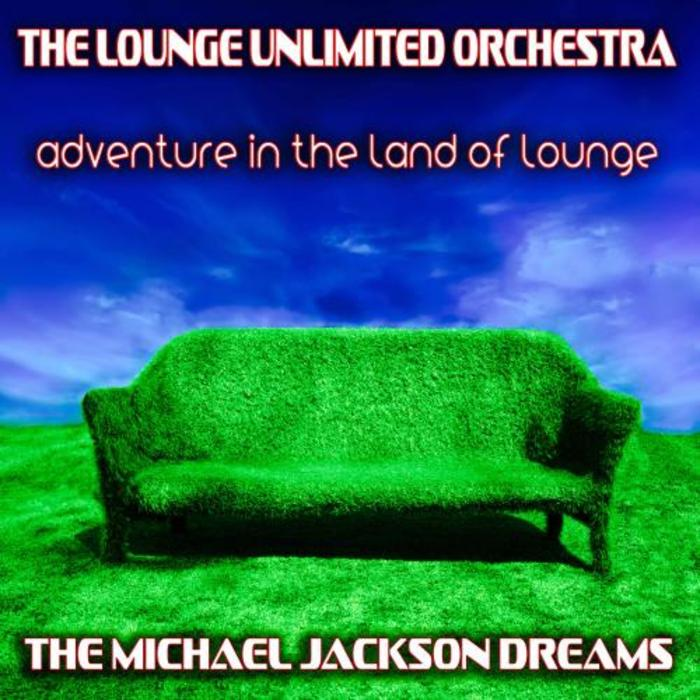LOUNGE UNLIMITED ORCHESTRA, The - Adventure In The Land Of Lounge: The Michael Jackson Dreams