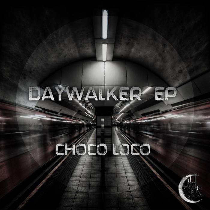 CHOCO LOCO - Daywalker EP