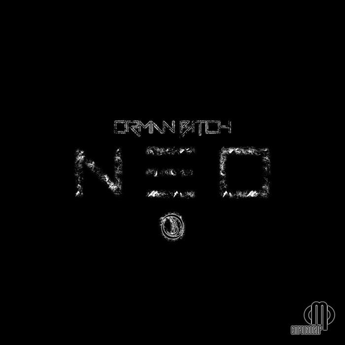 ORMAN BITCH - Neo