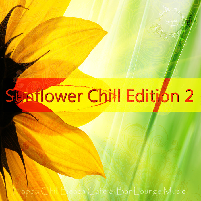 VARIOUS - Sunflower Chill Edition 2 Happy Chill Beach Cafe & Bar Lounge Music