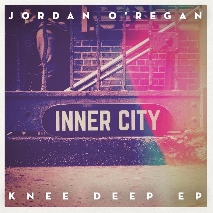 O'REGAN, Jordan - Knee Deep EP