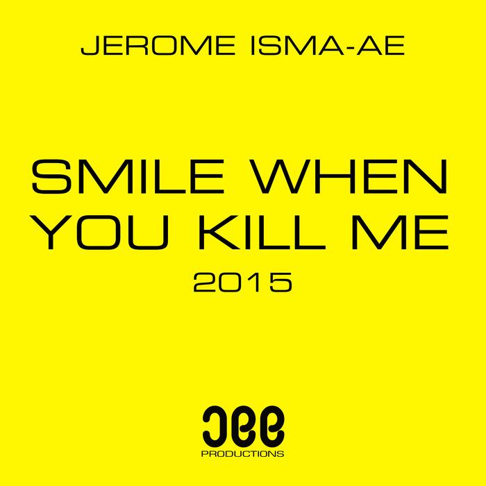 ISMA-AE, Jerome - Smile When You Kill Me 2015