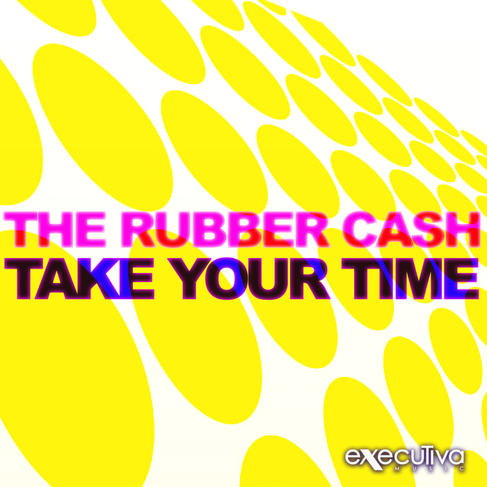 RUBBER CASH, The - Take Your Time (remixes)
