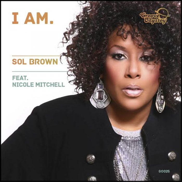 BROWN, Sol feat NICOLE MITCHELL - I Am