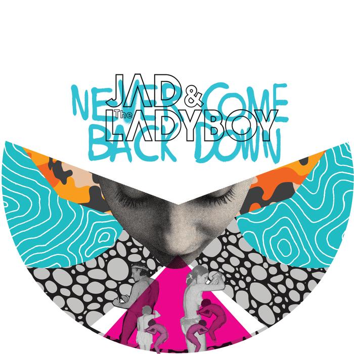 JAD & THE LADYBOY - Never Come Back Down
