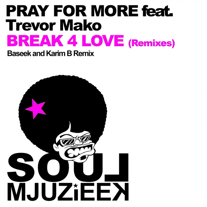 PRAY FOR MORE feat TREVOR MAKO - Break 4 Love (remixes)