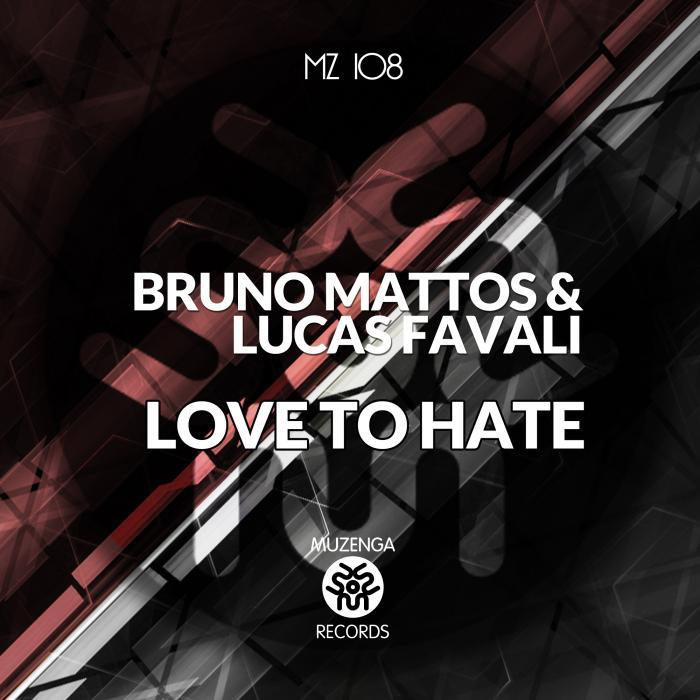 MATTOS, Bruno/LUCAS FAVALI - Love To Hate EP