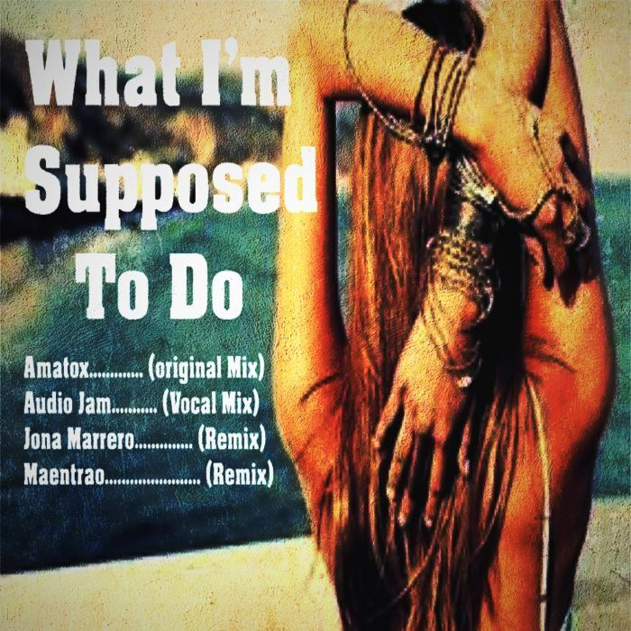 AMATOX - What I'm Supposed To Do