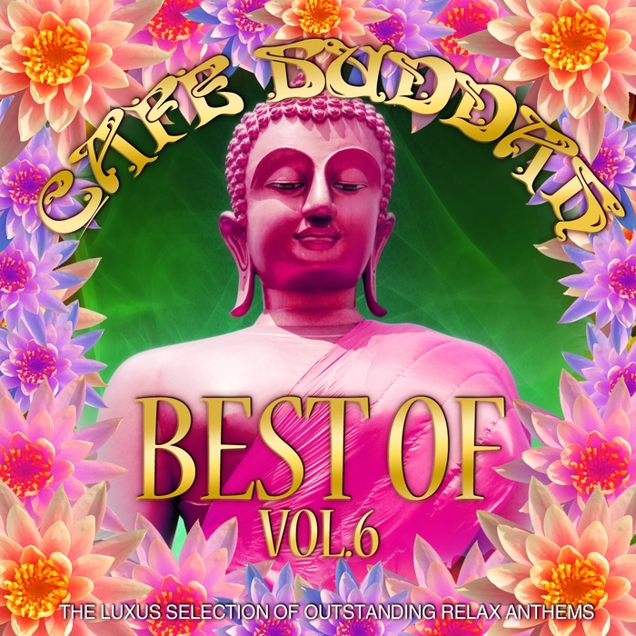 VARIOUS - Cafe Buddah Best Of Vol 6 (The Luxus Selection Of Outstanding Relax Anthems)