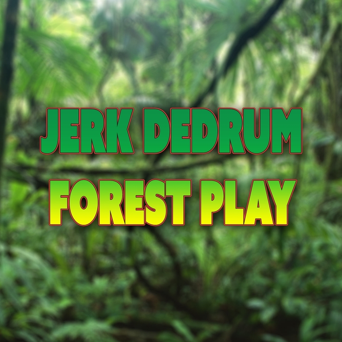 JERK DEDRUM - Forest Play