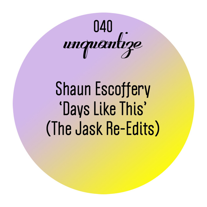 ESCOFFERY, Shaun - Days Like This (The Jask Re-Edits)