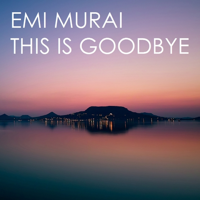 EMI MURAI - This Is Goodbye