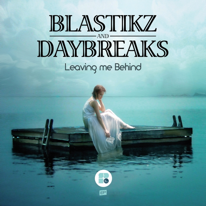 BLASTIKZ/DAYBREAKS - Leaving Me Behind