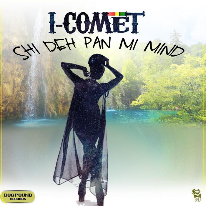 I COMET - She Deh Pan Mi Mind