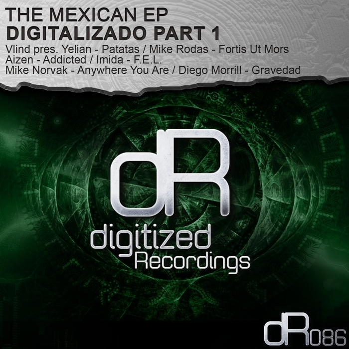 VLIND/YELIAN/MIKE RODAS/AIZEN/IMIDA/MIKE NORVAK/DIEGO MORRILL - The Mexican EP Digitalizado Part 1