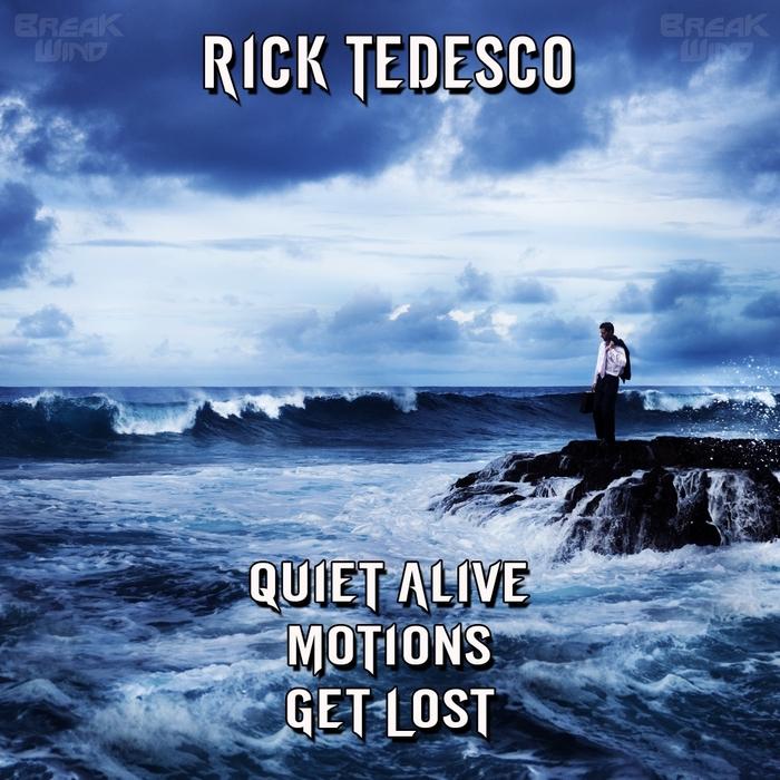 TEDESCO, Rick - Quiet Alive/Motions/Get Lost
