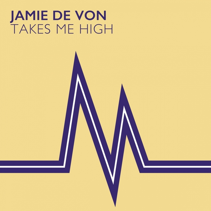 DE VON, Jamie - Takes Me High
